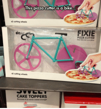 Pizza, Cake, and Never: This pIZZa Cutter iS a bike...  x2 cutting wheels  FIXIE  PIZZA CUTTER  Ride fast ever youw pizza  x2 cutting wheels  CAKE TOPPERS  Because it is never sweet enough <p>Cutting A Pizza Just Got A Lot Better.</p>