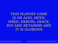 "Heroin, Sports, and Weed: THIS PLAYOFF GAME  IS ON ACID, METH,  WEED, HEROIN, CRACK,  PCP AND KETAMINE AND  IT IS GLORIOUS  @JeopardySportsfacebook.com/JeopardySports ""What is: the #RoseBowl?"" #JeopardySports #CFBPlayoff https://t.co/027L11AmAl"
