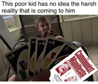 Memes, Harsh, and Reality: This poor kid has no idea the harsh  reality that is coming to him Destroyed