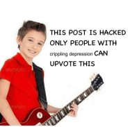 Memes, Depression, and Can: THIS POST IS HACKED  ONLY PEOPLE WITHH  crippling depression CAN  UPVOTE THIS Hacker-style via /r/memes https://ift.tt/2QOuTtE