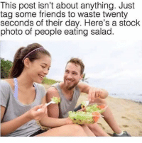 Memes, 🤖, and Stockings: This post isn't about anything. Just  tag some friends to waste twenty  seconds of their day. Here's a stock  photo of people eating salad Lol😂😂 FOLLOW US➡️ @so.mexican