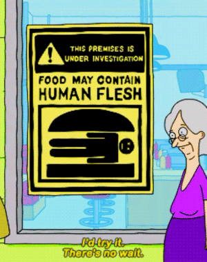 May Contain: THIS PREMISES IS  UNDER INVESTIGATION  FOOD MAY CONTAIN  HUMAN FLESH  Therets no wait,