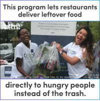 Food, Hungry, and Memes: This program lets restaurants  deliver leftover food  Goodr is a sustainable food waste  management platform that leverages  technology to combat hunger  DP  end  ion  er ea  ESY OF GOODR  COMPANY (2018)  THIS APP DELIVERS LEFTOVER FOOD TO THE HUNGRY  directly to hungry people  instead of the trash. This program lets restaurants deliver leftover food directly to hungry people instead of the trash.