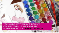 """The world needs more people like this…  Artist: Dessie Jackson: """"THIS PROJECT WASN'T FOR MY  COLLECTORS, IT WAS FOR MY  DESSIE JACKSON  SUPPORTERS..."""" The world needs more people like this…  Artist: Dessie Jackson"""