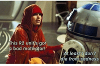 Bad, Memes, and Never: This R2 units/got  a bad motivator!  At least I don't  die from sadness I spit my drink out seeing this😂 Imagine if Padme had never died. Literally EVERYTHING wrong with the galaxy would be different. Via: @starwars_general natalieportman padme padmeamidala anakinskywalker darthvader starwars r2d2 haydenchristensen revengeofthesith phantommenace attackoftheclones lukeskywalker princessleia hansolo obiwankenobi anewhope thelastjedi