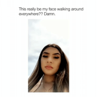 Fucking, Lol, and Girl Memes: This really be my face walking around  everywhere?? Damn. I relate to this so fucking hard lol people always think I'm pissed off when I'm really not