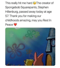 Memes, Paradise, and SpongeBob: This really hit me hard The creator of  Spongebob Squarepants, Stephen  Hillenburg, passed away today at age  b/. Thank you for making our  childhoods amazing, may you Rest In  Peace  5e rest in paradise.