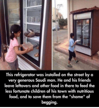 """Memes, Refrigerator, and 🤖: This refrigerator was installed on the street by a  very generous Saudi man. He and his friends  leave leftovers and other food in there to feed the  less fortunate children of his town with nutritious  food, and to save them from the """"shame"""" of  begging. Wonderful Act Of Kindness"""
