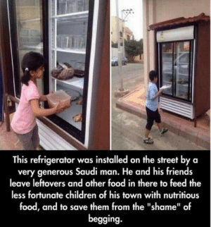 "Man with a golden heart: This refrigerator was installed on the street by a  very generous Saudi man. He and his friends  leave leftovers and other food in there to feed the  less fortunate children of his town with nutritious  food, and to save them from the ""shame"" of  begging. Man with a golden heart"