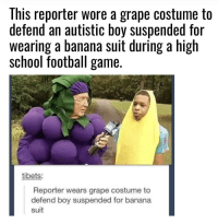 "Football, School, and Banana: This reporter wore a grape costume to  defend an autistic boy suspended for  wearing a banana suit during a high  school football game.  tibets:  Reporter wears grape costume to  defend boy suspended for banana  suit <p>Oh my goodness via /r/wholesomememes <a href=""https://ift.tt/2umFLCA"">https://ift.tt/2umFLCA</a></p>"
