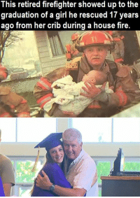 This is priceless!: This retired firefighter showed up to the  graduation of a girl he rescued 17 years  ago from her crib during a house fire. This is priceless!