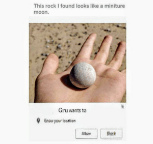 Dank, Memes, and Target: This rock I found looks like a miniture  moon.  Gru wants to  Know your location  Allow Meirl by Noodleboi21 MORE MEMES