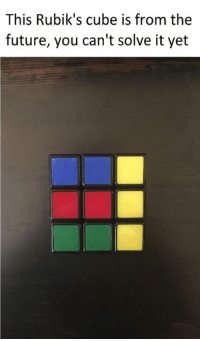 Dank Memes, Cube, and Rubiks Cube: This Rubik's cube is from the  future, you can't solve it yet