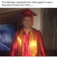 Child Support, Got, and Cap: This Saturday I graduate from child support it was a  long hard 18 years but I did it. Got the cap and gown to celebrate🎓😂 https://t.co/BGChVnUB1D