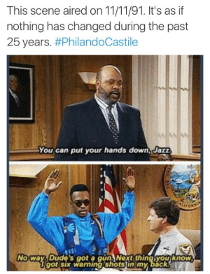 Guns, Good, and 25 Years: This scene aired on 11/11/91. It's as if  nothing has changed during the past  25 years. #PhilandoCastile  You can put your hands down, Jaziz  No way, Dude's got a gunNext thingyou know  got six warningishotsin my backs  D  ude's got a guns Nex  t thingyou know When a couple of cops who were up to no good / Started shooting brothers in my neighborhood