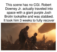 Give this man an Oscar: This scene has no CGI. Robert  Downey Jr. actually traveled into  space with a giant purple Josh  Brolin lookalike and was stabbed.  It took him 3 weeks to fully recover Give this man an Oscar