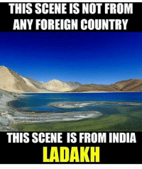 Memes, India, and Awesomeness: THIS SCENE IS NOT FROM  ANY FOREIGN COUNTRY  THIS SCENE IS FROM INDIA  LADAKH Awesomeness is bcbaba