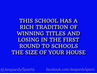 """School, Sports, and Duke: THIS SCHOOL HAS A  RICH TRADITION OF  WINNING TITLES AND  LOSING IN THE FIRST  ROUND TO SCHOOLS  THE SIZE OF YOUR HOUSE  @JeopardySportsfacebook.com/JeopardySports """"What is: Duke University?"""" #JeopardySports #Duke https://t.co/PXAXHiqyHq"""