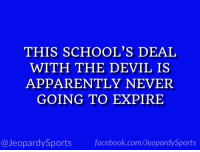 "Apparently, Facebook, and Sports: THIS SCHOOL'S DEAI  WITH THE DEVIL IS  APPARENTLY NEVER  GOING TO EXPIRE  @JeopardySports facebook.com/JeopardySports ""What is: the University of Alabama?"" #JeopardySports #BAMAvsLSU https://t.co/lWX4rf6mLr"