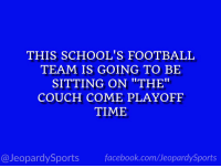 """""""What is: Ohio State University?"""" #JeopardySports #OSUvsOU https://t.co/oEzjggRvXW: THIS SCHOOL'S FOOTBALL  TEAM IS GOING TO BE  SITTING ON """"THE""""  COUCH COME PLAYOFF  TIME  @JeopardySports facebook.com/JeopardySports """"What is: Ohio State University?"""" #JeopardySports #OSUvsOU https://t.co/oEzjggRvXW"""