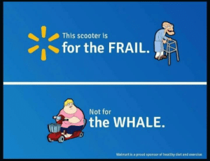 Dank, Memes, and Scooter: This scooter is  for the FRAIL.  Not for  the WHALE  Walmart is a proud sponsor of healthy diet and exercise Attention Walmart Customers by SpiceEyes MORE MEMES