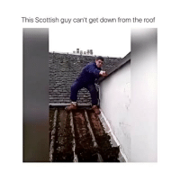This has me geeking: This Scottish guy can't get down from the roof This has me geeking