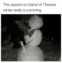 This season on Game of Thrones  winter really is cumming You know nothing Jon Snow