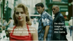 Composition: This shot from The Matrix  with a similar composition  the stock  image originally  used for  this meme