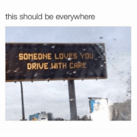 Driving, Drive, and Wholesome: this should be everywhere  SOMEONE LOVES YOU  DRIVE WITH CARE <p>wholesome driving</p>