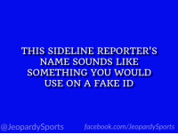 "Facebook, Fake, and Sports: THIS SIDELINE REPORTER'S  NAME SOUNDS LIKE  SOMETHING YOU WOULD  USE ON A FAKE ID  @JeopardySports facebook.com/JeopardySports ""Who is: Sergio Dipp?"" #JeopardySports #LACvsDEN https://t.co/nabSc5wZXc"