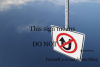 "Reddit, Mean, and What Does: This sign means  DO NO  erestimate  Yourself you can sda  anything <p>[<a href=""https://www.reddit.com/r/surrealmemes/comments/7dcpsq/what_does_this_sign_mean/"">Src</a>]</p>"