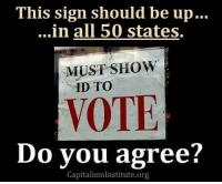End voter fraud now!: This sign should be up...  ...in all 50 states.  MUST SHOW  ID TO  VOTE  Do you agree?  CapitalismInstitute.org End voter fraud now!