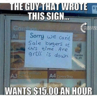 America, Memes, and Sorry: THIS SIGN  TURNING  POINT USA  Sorry we Cant  Sale burgers at  乇his 七ime . Are  grell  s down. o  Combo  6.29  A3  A4 coney Bog  WANTS S15.00 AN HOUR merica america usa minimumwage job