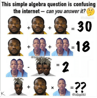 Friends, Internet, and Memes: This simple algebra question is confusing  the internet- can you answer it?  30 Since y'all are so smart and know everything @rap what's the answer to this ? 😁 comment ⬇️ ➡️ TAG 5 FRIENDS ➡️ TURN ON POST NOTIFICATIONS