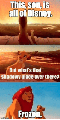funny disney memes tumblr - Google Search: This, son,is  all of Disney  But what's that  Shadowy place over there?  Frozen funny disney memes tumblr - Google Search