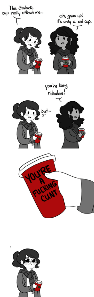 egobuzz:  this new cup design is really rude : This Starbucks  cup really offends me.  oh, grow up!  It's only a red cup.   you're being  ridiculous:  but-   YOU'RE  FUCKING  CUNT egobuzz:  this new cup design is really rude