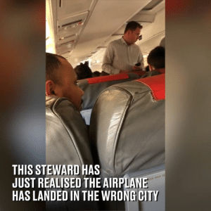 This is the hilarious moment a steward realizes that a plane, supposed to be heading to Düsseldorf, has landed in Edinburgh 😂😂: THIS STEWARD HAS  JUST REALISED THE AIRPLAN  HAS LANDED IN THE WRONG CITY This is the hilarious moment a steward realizes that a plane, supposed to be heading to Düsseldorf, has landed in Edinburgh 😂😂