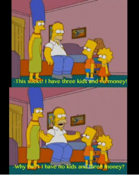 HomerLAD: -This sucks! I have three kids and mo money!  Why  I have no ids and Three honey? HomerLAD