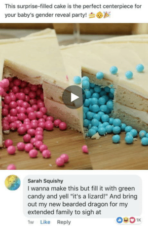 "Candy, Club, and Family: This surprise-filled cake is the perfect centerpiece for  your baby's gender reveal party!  Sarah Squishy  I wanna make this but fill it with green  candy and yell ""it's a lizard!"" And bring  out my new bearded dragon for my  extended family to sigh at  1W Like Reply laughoutloud-club:  HAH got em"