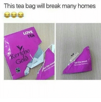 Memes, Mood, and Shit: This tea bag will break many homes  TEA  0  0  Set the mood  Sese the  moment, shit