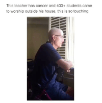 I Love this song: This teacher has cancer and 400+ students came  to worship outside his house, this is so touching I Love this song