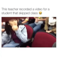 Memes, Record, and Deadass: This teacher recorded a video for a  student that skipped class Wow! 😂 ___________________________________________________ Damndaniel DeadAss ThatShitHurted B Facts hellnawtothenawnawnaw ohdontdoit OhMyGod WTF ohshit WHODIDTHIS imdone REALLYBITCH NIGGASAINTSHIT NewYorkersBelike nochill NIGGASBELIKE BITCHESBELIKE blackpeoplebelike whitepeoplebelike