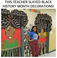 Black History Month, Memes, and Teacher: THIS TEACHER SLAYED BLACK  HISTORY MONTH DECORATIONS!  BLACK  MONT @artteacherbabe ❤