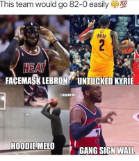 Facts, Memes, and Gang: This team would go 82-0 easily  RVING  HEAT  FACEMASK LEBRON UNTUCKED KYRIE  @NBAMEMES  HOODIEMELO  GANG SIGN 〉  WALL Facts 🔥😂 - Follow @_nbamemes._