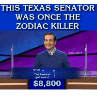 roastin these fools he's the zodiac grillerrrr ➡ Follow @the.dank @the.dank: THIS TEXAS SENATOR  WAS ONCE THE  ZODIAC KILLER  @the, dank  Uno  This handsime  gentleman?  $8,800 roastin these fools he's the zodiac grillerrrr ➡ Follow @the.dank @the.dank