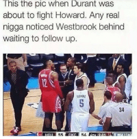 Double Tap for this old duo💯: This the pic when Durant was  about to fight Howard. Any real  nigga noticed Westbrook behind  waiting to follow up.  34  55  54 Double Tap for this old duo💯