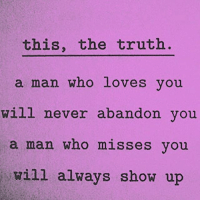 Facts, Memes, and Relationships: this, the truth.  a man whO LOves vou  will never abandon vou  a man who misses you  will alwavs show up Go 👣👣 @feisty1__ @feisty1__ now !! facts woman women strongwoman strongwomen inspiration romantic relationship relationships lady ladies girlfriend realtalk realdeal reallife tagafriend strong positivevibes female couples souls soulmates soul iloveyou ilovehim female quotesdaily couple couplegoals she