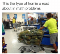 "Dank, Homie, and Math: This the type of homie u read  about in math problems ""John has 97 pineapples""....😭"