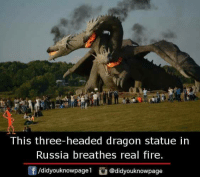 Fire, Memes, and Russia: This three-headed dragon statue in  Russia breathes real fire.  f/didyouknowpagel@didyouknowpage