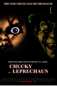 Chucky, Memes, and 🤖: THIS TIME CHUCKY HAS MET HIS MATCH!  FROM THE DIRECTOR OF FREDDY VS. JASON  CHUCKY  LEPRECHAUN Who wins?